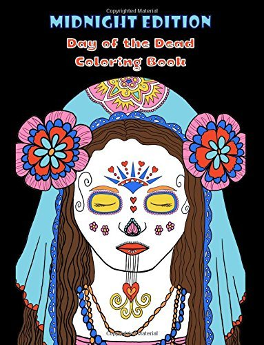 Midnight Edition Day of the Dead Coloring Book: A black background Mexican sugar skulls and Dia de los Muertos adventure for men, women, adults and kids (Adult Coloring Patterns) (Volume 55)