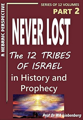 Never Lost: The Twelve Tribes of Israel: Mysteries in History and Prophecy! Book 2