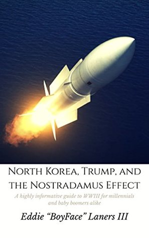 EBOOK: NORTH KOREA, TRUMP, AND THE NOSTRADAMUS EFFECT: A HIGHLY INFORMATIVE GUIDE TO WWIII FOR MILLENNIALS AND BABY BOOMERS ALIKE