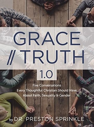 Grace/Truth 1.0: Five Conversations Every Thoughtful Christian Should Have About Faith, Sexuality and Gender