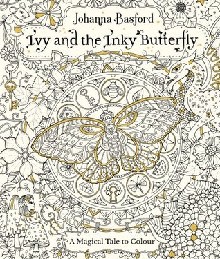 Ivy And The Inky Butterfly A Magical Tale To Color By Johanna Basford