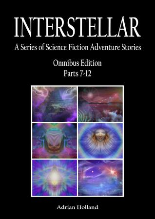 INTERSTELLAR A Series of Science Fiction Adventure Stories Omnibus Parts 7: 12