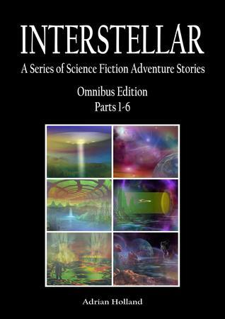 INTERSTELLAR A Series of Science Fiction Adventure Stories Omnibus Parts 1: 6