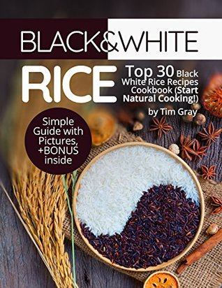 Black&White Rice: Top 30 Black White Rice Recipes Cookbook