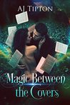 Magic Between the Covers by A.J. Tipton