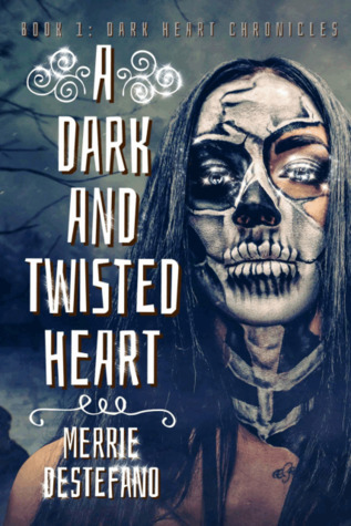 A Dark And Twisted Heart (Dark Heart Chronicles #1)