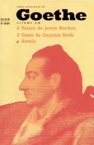 A Paixão do Jovem Werther, O Conto da Serpente Verde e Novela (Obras Escolhidas de Goethe #1)