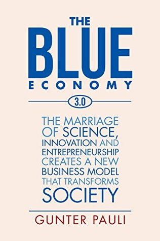 The Blue Economy 3.0: The Marriage of Science, Innovation and Entrepreneurship Creates a New Business Model That Transforms Society