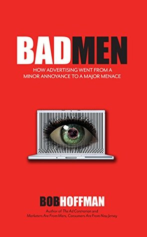 BadMen: How Advertising Went From A Minor Annoyance To A Major Menace