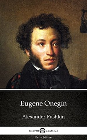 Eugene Onegin by Alexander Pushkin - Delphi Classics (Illustrated) (Delphi Parts Edition (Alexander Pushkin))