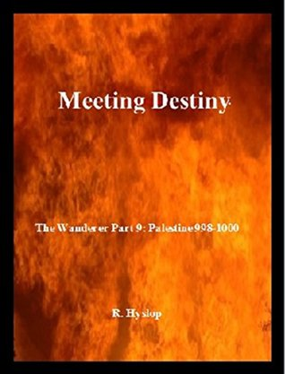 Meeting Destiny: The Wanderer Part 9: Palestine 998-1000