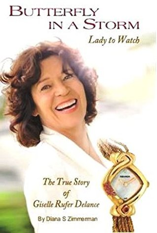 Butterfly in a Storm: Lady to Watch: The True Story of Giselle Rufer Delance