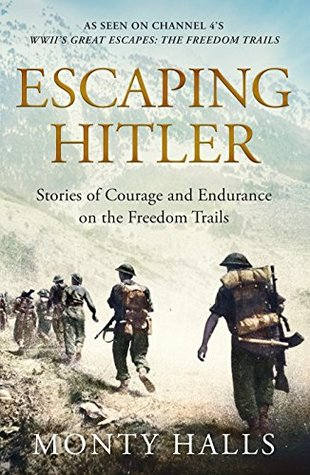 Escaping Hitler: Stories Of Courage And Endurance On The Freedom Trails