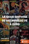 La gran historia de las novelas de a duro by José Carlos Canalda
