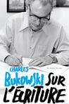 Sur l'écriture by Charles Bukowski