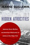 Hidden Atrocities: Japanese Germ Warfare and American Obstruction of Justice at the Tokyo Trial (A Nancy Bernkopf Tucker and Warren I. Cohen Book on American–East Asian Relations)