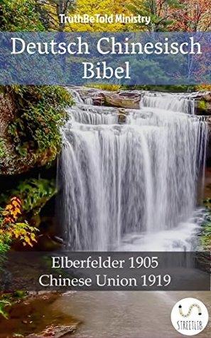 Deutsch Chinesisch Bibel: Elberfelder 1905 - Chinese Union 1919 (Parallel Bible Halseth)