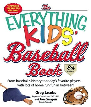 The Everything Kids' Baseball Book: From Baseball's History to Today's Favorite Players--With Lots of Home Run Fun in Between! (Everything Kids Series)