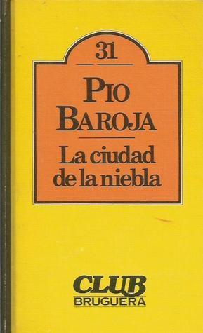 La ciudad de la niebla by Pío Baroja