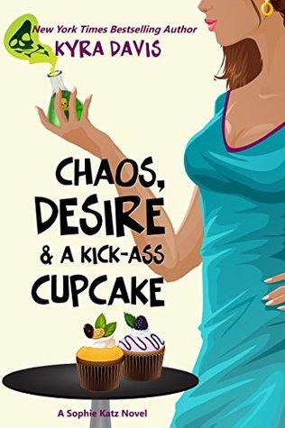 Chaos, Desire & A Kick-Ass Cupcake (A Sophie Katz Murder Mystery, #7)