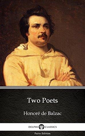 Two Poets by Honoré de Balzac - Delphi Classics (Illustrated) (Delphi Parts Edition (Honoré de Balzac))