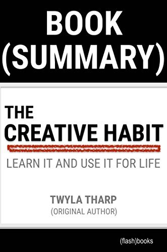 Summary of The Creative Habit by Twyla Tharp: Learn It and Use It for Life (Creativity Book Summaries)
