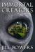 Immortal Creators by Jill Bowers