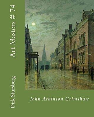 Art Masters # 74: John Atkinson Grimshaw