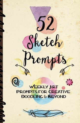 "52 Sketch Prompts: Weekly Art Prompts for Creative Doodling & Beyond - 8.5"" x 5.5"" Sketchbook Artist Journal Project Ideas to Draw, Collage, Illustrate, Design & More! For All Ages, Teens to Adults"