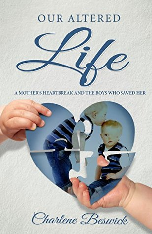 Our Altered Life: A Mother's Heartbreak And The Boys Who Saved Her