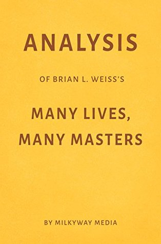Analysis of Brian L. Weiss's Many Lives, Many Masters by Milkyway Media