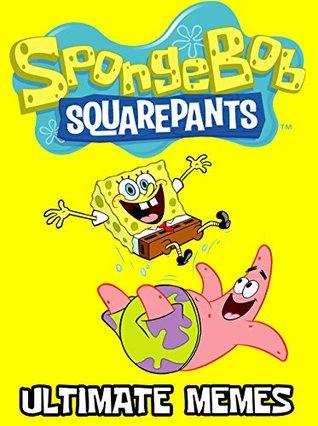 SPONGEBOB SQUAREPANTS: Best Spongebob Memes & Jokes 2017 - Funniest Memes on the Planet: Spongebob Patrick Memes, Pokemon Memes Included, Ultimate Memes, Memes Free, Pikachu Books