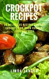 Crockpot Recipes: 25 Delicious Recipes for the Crockpot or Slow Cooker, Fast and Easy.