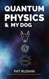 Quantum Physics & My Dog Bob: stories