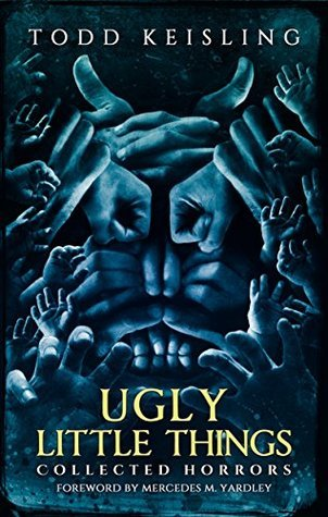 Ugly Little Things by Todd Keisling