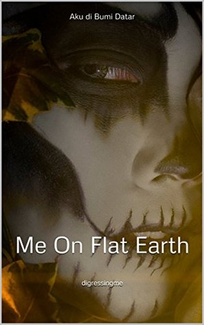 Me on Flat Earth (Extended Version)