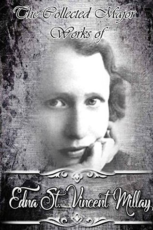 The Collected Major Works of Edna St. Vincent Millay