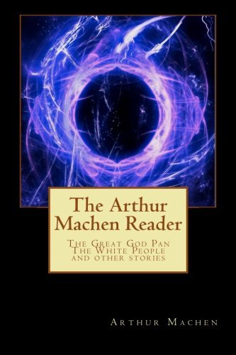 The Arthur Machen Reader: The Great God Pan,The White People and other stories