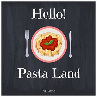 Hello! Pasta Land: Discover 500 Delicious Pasta Recipes Today! (Pasta Making Book, Pasta Making Cookbook, Italian Pasta Cookbook, Fresh Pasta Cookbook, Homemade Pasta Cookbook, Pasta Salad Cookbook)