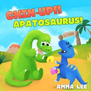 The Little Dinosaurs : Chin-up!! Apatosaurus!: (Dinosaur books for children, Emotional and EQ, Social skills, Bedtime stories for kids ages 3-5)