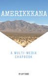 Amerikkkana: A Multi-Media Chapbook