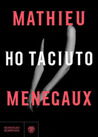 Ho taciuto by Mathieu Menegaux