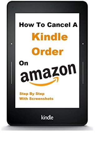 How To Cancel A Kindle Order: How To Return A Kindle Book Fast And Easy And Get A Refund, Step By Step With Screenshots And FREE Gift