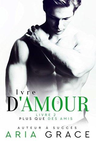 Ivre d'Amour: Romance entre hommes (Plus que des Amis t. 2)
