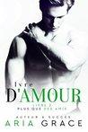 Ivre d'Amour by Aria Grace