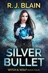 Silver Bullet by R.J. Blain