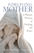 Forgiving Mother by Marge Steinhage Fenelon