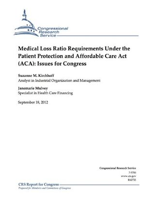 Medical Loss Ratio Requirements Under the Patient Protection and Affordable Care Act (ACA): Issues for Congress