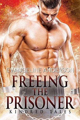 Freeing The Prisoner Kindred Tales By Evangeline Anderson
