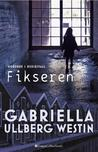 Fikseren by Gabriella Ullberg Westin
